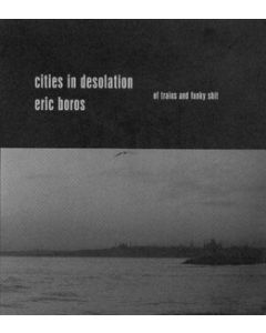 CITIES IN DESOLATION/ERIC BOROS
