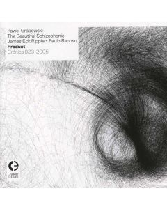PAWEL GRABOWSKI/THE BEAUTIFUL SCHIZOPHONIC/JAMES ECK RIPPIE & PAULO RAPOSO