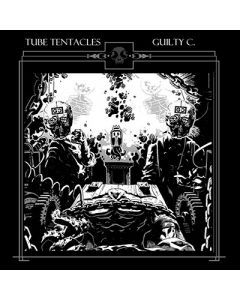 TUBE TENTACLES/GUILTY C.