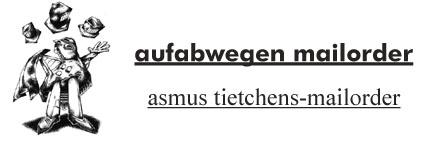 Aufabwegen - Mailorder - Asmus Tietchen